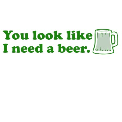 You Look Like I Need a Beer Funny St. Patrick's Day T-Shirt