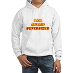 I Am Already Supersized T-Shirts & Gifts Hooded Sweatshirt