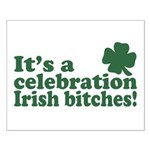 It's a celebration Irish Bitches Small Poster