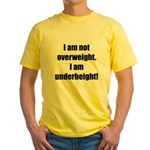 I am not overweight... Yellow T-Shirt