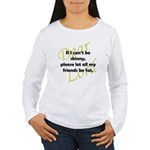 Lord, If I Can't Be Skinny, Let My Friends Be Fat Women's Long Sleeve T-Shirt