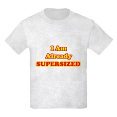 I Am Already Supersized T-Shirts & Gifts Kids Light T-Shirt