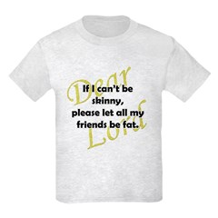 Lord, If I Can't Be Skinny, Let My Friends Be Fat Kids Light T-Shirt