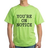 You're on Notice Green T-Shirt