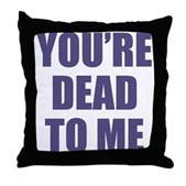 You're Dead to Me Throw Pillow