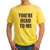 You're Dead to Me Yellow T-Shirt