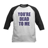You're Dead to Me Kids Baseball Jersey