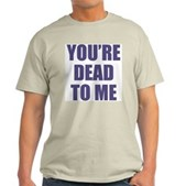 You're Dead to Me Light T-Shirt