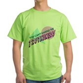 You Can't Handle the Truthiness Green T-Shirt