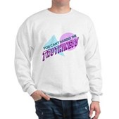 You Can't Handle the Truthiness Sweatshirt