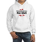 Everyone loves a Fat girl Hooded Sweatshirt
