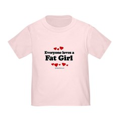 Everyone loves a Fat girl Infant/Toddler T-Shirt