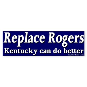 Replace Hal Rogers -- Kentucky can do better than this!  (Anti-Rogers Congressional Bumper Sticker)