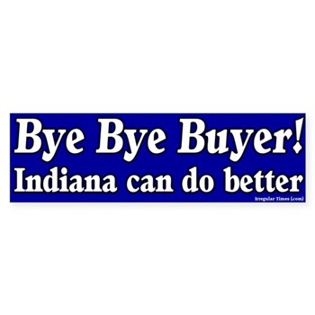 Bye bye, Buyer!  Indiana can do better than Steve Buyer Bumper Sticker.