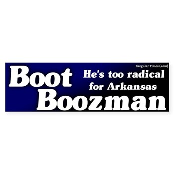 Boot Boozman bumper sticker.  he is too radical and kooky for Arkansas.