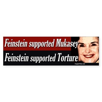 Dianne Feinstein supported Michael Mukasey.  Dianne Feinstein supported torture!  Anti-Feinstein bumper sticker