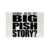 Wanna hear my BIG PISH story? Rectangle Magnet