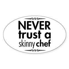 Never Trust A Skinny Chef Sticker (Oval)