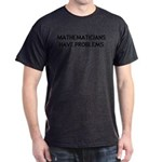 Mathematicians Have Problems Dark T-Shirt
