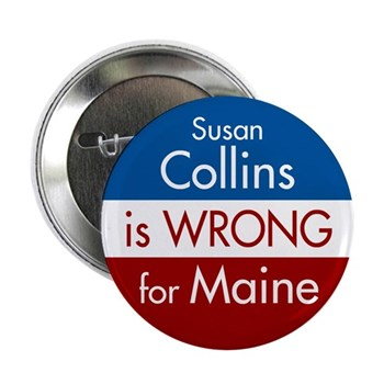 Susan Collins is wrong for Maine progressive anti-Collins Senatorial campaign button