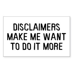 Disclaimers Make Me Sticker (Rectangle)