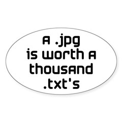 A .jpg is Worth 1000 .txt's Sticker (Oval)