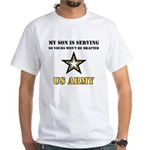 My Son is serving - US Army White T-Shirt