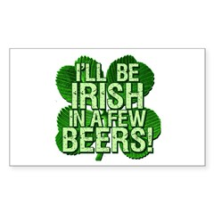 I'll Be Irish In A Few Beers Sticker (Rectangle)