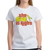The Dive Is Right Women's T-Shirt