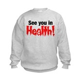 See You In Health! Kids Sweatshirt
