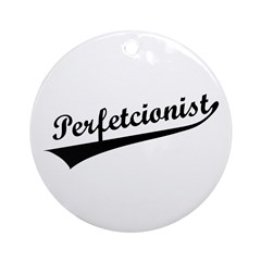 Funny Perfetcionist T-Shirts Ornament (Round)