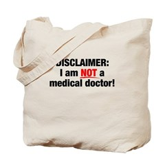 Disclaimer: I am NOT a Medical Doctor Tote Bag