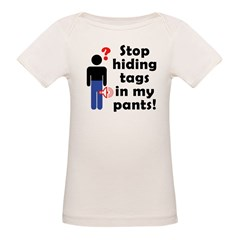 Stop Hiding Tags In My Pants! Organic Baby T-Shirt