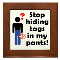 Stop Hiding Tags In My Pants! Framed Tile