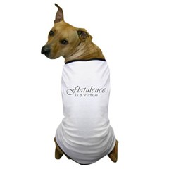Flatulence Is A Virtue Dog T-Shirt