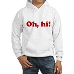 Oh, hi! Hooded Sweatshirt