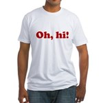 Oh, hi! Fitted T-Shirt