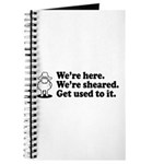 We're Here We're Sheared Get Used To It! Journal