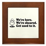 We're Here We're Sheared Get Used To It! Framed Tile