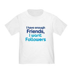 I Have Enough Friends - I Want Followers Infant/Toddler T-Shirt