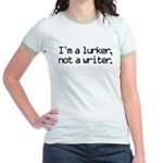 I'm a Lurker, Not a Writer Jr. Ringer T-Shirt