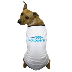 I Have 500+ Followers Dog T-Shirt