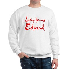 Looking For My Edward Sweatshirt