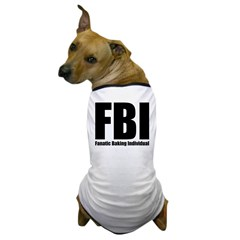 FBI: Fanatic Baking Individual Dog T-Shirt