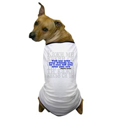 Tell Me Who Your Friends Are.. Dog T-Shirt