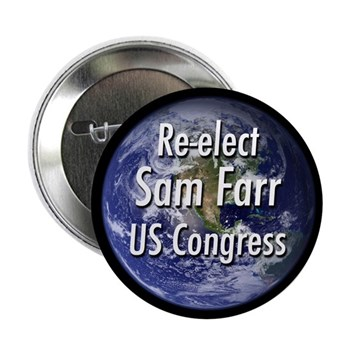For the Earth re-elect Sam Farr to the U.S. Congress (Sam Farr button for congressional campaigning)