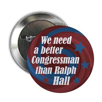 Texas needs a better congressman than Ralph Hall (anti-Hall Button)