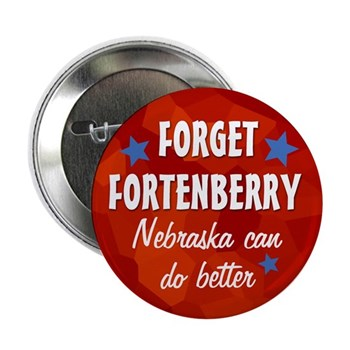 Forget Fortenberry.  Nebraska can do better! (Anti-Fortenberry campaign button)