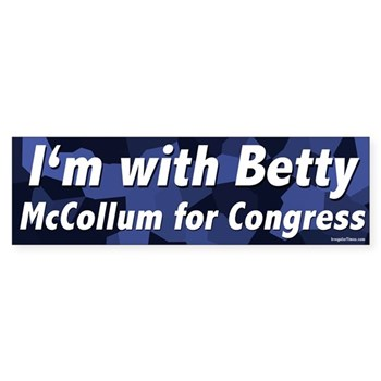 I am with Betty McCollum Bumper Sticker in support of the re-election of Representative McCollum from a progressive position of support.