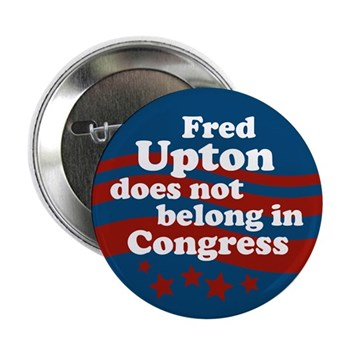 Get Fred Upton Out of Congress (anti-Upton campaign button for the Michigan elections)